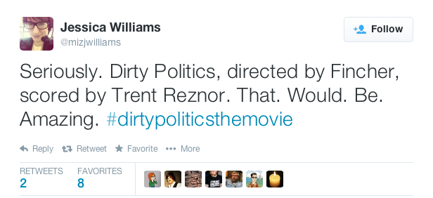 Jessica_Williams_on_Twitter___Seriously__Dirty_Politics__directed_by_Fincher__scored_by_Trent_Reznor__That__Would__Be__Amazing___dirtypoliticsthemovie_